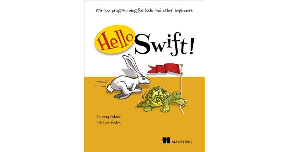 Hello Swift!: IOS App Programming for Kids and Other Beginners by