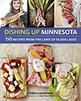 Dishing Up Minnesota: 150 Recipes from the Land of 10,000 Lakes
