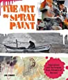 The Art of Spray Paint: Techniques and Inspiration for Creating Art with Aerosols