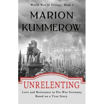 Unrelenting (World War II #1) by Marion Kummerow