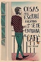 Cosas Que Escribi Mientras Se Me Enfriaba El Cafe