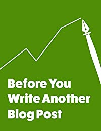 Before You Write Another Blog Post: A content strategy guide for corporate bloggers