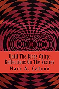 Until The Birds Chirp: Reflections On The Sixties