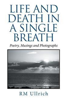 Life and Death in a Single Breath: Poetry, Musings and Photographs
