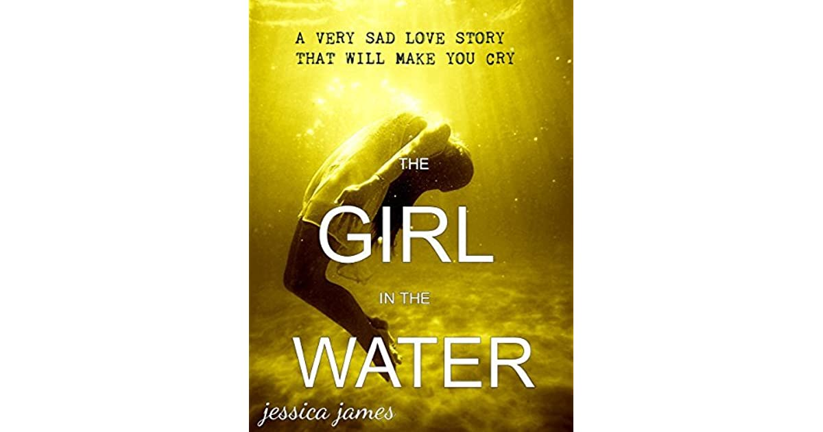 THE GIRL IN THE WATER: A very sad love story that will make
