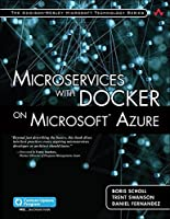 Microservices with Docker on Microsoft Azure (includes Content Update Program) (Addison-Wesley Microsoft Technology Series)