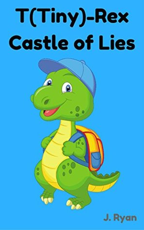 Books for Kids: T (Tiny)-REX Castle of Lies (Kids Books, Children's Books, Bedtime Stories for Kids age 2-4, 4-6, 6-9, Beginner Readers, Early Readers)