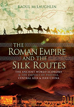 The Roman Empire and the Silk Routes: The Ancient World Economy and