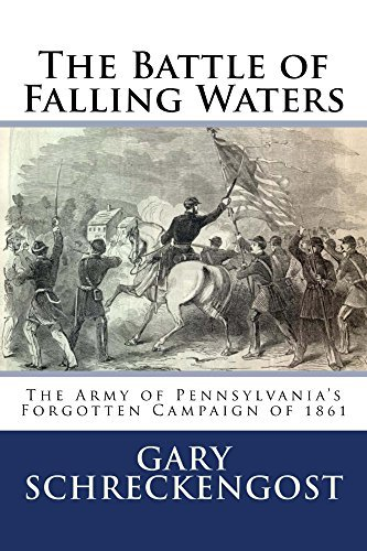 The Battle of Falling Waters: The Army of Pennsylvania and the Forgotten Campaign of 1861.  by  Gary Schreckengost