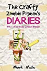 The Crafty Zombie Pigman's Diaries (Book 1): No Ordinary Zombie Pigman (An Unofficial Minecraft Book for Kids Ages 9 - 12 (Preteen)