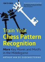 Train Your Chess Pattern Recognition: More Key Moves & Motifs in the Middlegame: 2