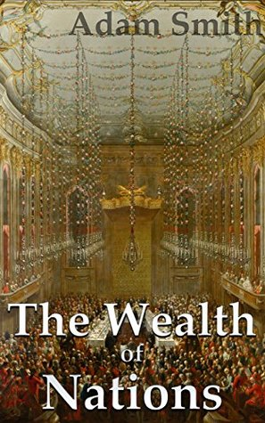 The Wealth of Nations: Complete and Unabridged (Illustrated with Included Audiobooks)