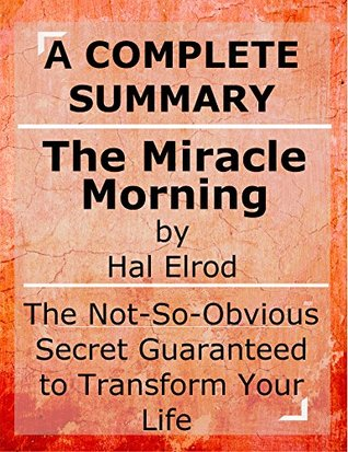 Summary: The Miracle Morning: by Hal Elrod | The Not-So-Obvious Secret Guaranteed to Transform Your Life (Before 8AM)