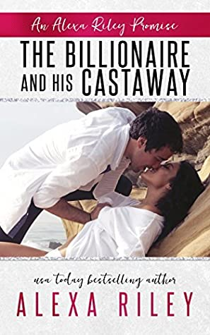 The Billionaire and His Castaway (Alexa Riley Promises #3)