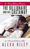 The Billionaire and His Castaway by Alexa Riley