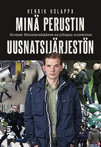 Minä perustin uusnatsijärjestön: Suomen Vastarintaliikkeen ex-johtajan muistelmat