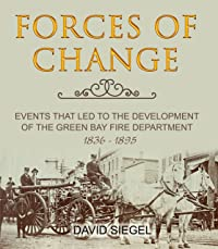 Forces of Change: Events That Led to the Development of the Green Bay Fire Department, 1836–1895
