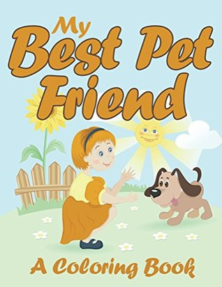 My Best Pet Friend (A Coloring Book) (Best Pet Coloring and Art Book Series)
