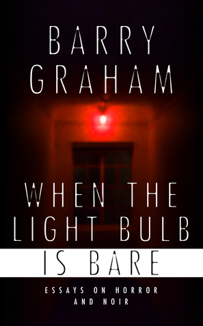 When the Light-Bulb Is Bare: Essays on Horror and Noir
