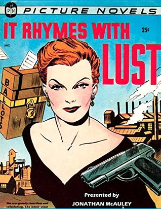 IT RHYMES WITH LUST: THE CLASSIC 1950 NOIR PULP FICTION GRAPHIC NOVEL Written By: Arnold Drake and Leslie Waller
