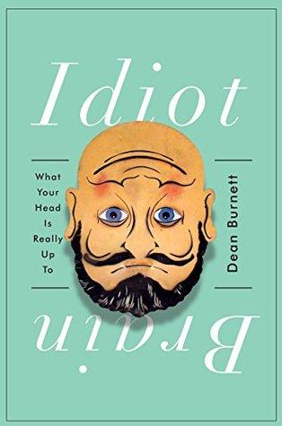 Idiot Brain by Dean Burnett