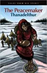The Peacemaker: Thanadelthur (Tales from Big Spirit)