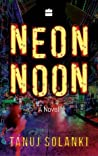 Neon Noon by Tanuj Solanki