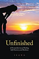Unfinished: A Personal Journey of Healing, Self-Discovery and Resilience