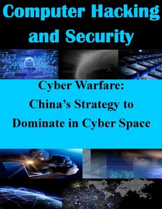 Cyber Warfare: China's Strategy to Dominate in Cyber Space (Computer Hacking and Security Book 1)