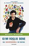 Io mi voglio bene: Gli indispensabili in cucina: I miei alimenti del benessere e 300 idee per cucinarli