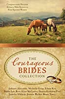 The Courageous Brides Collection: Compassionate Heroism Attracts Male Suitors to Nine Spirited Women