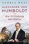 Alexander von Humboldt und die Erfindung der Natur by Andrea Wulf