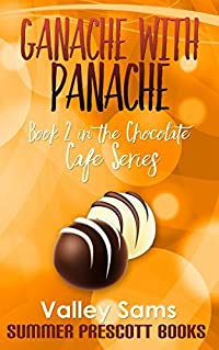 Ganache with Panache: Book 2 in The Chocolate Cafe Series