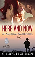 Here and Now (American Valor, #2)