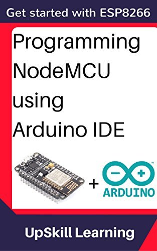 ESP8266 Programming NodeMCU Using Arduino IDE - Get Started With ESP8266