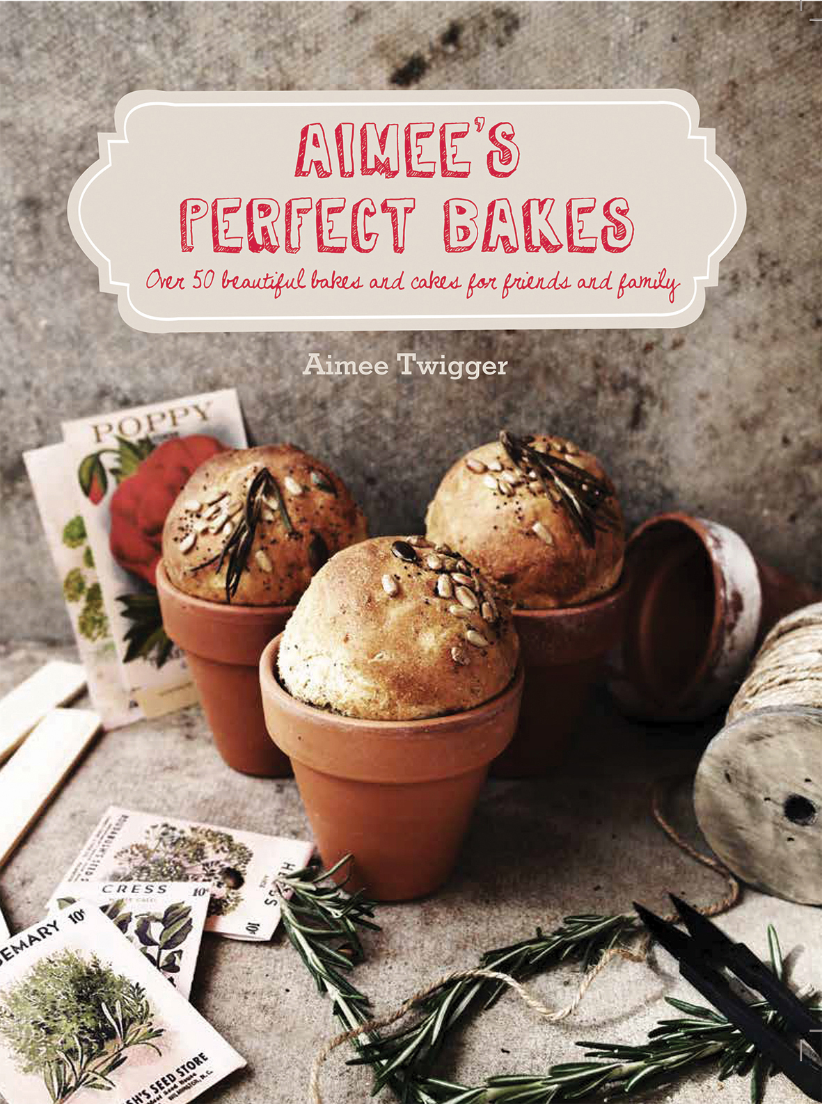 Aimees Perfect Bakes Over 50 Beautiful Bakes and Cakes for Friends and Family