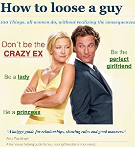 "How to loose a guy: 100 Things, all women do, without realising the consequences. ""A knigge guide for relationships, showing rules and good manners."""
