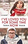 I've loved you for some time now by Tania Paxia