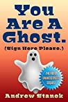 You Are A Ghost. ...