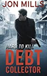 Hard to Kill (The Debt Collector, #4)
