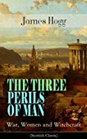 THE THREE PERILS OF MAN: War, Women and Witchcraft