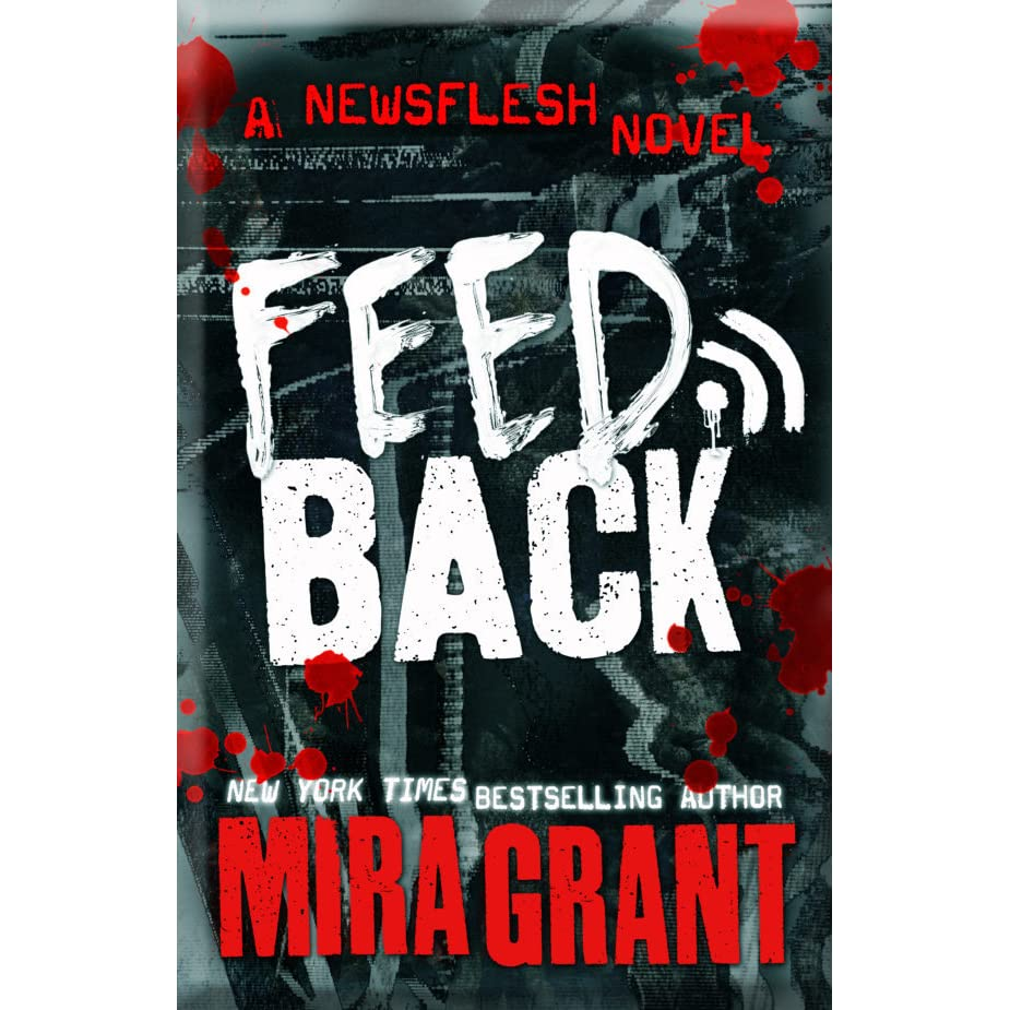 Feedback (newsflesh, #4) By Mira Grant €� Reviews, Discussion, Bookclubs,  Lists