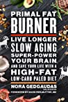 Primal Fat Burner: How a Ketogenic Paleo Diet Can Make You Think, Slow the Aging Process, Super-Power Your Brain, and Even Save Your Life