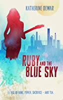 Ruby and the Blue Sky: A Tale of Fame, Power Sacrifice - And Tea.