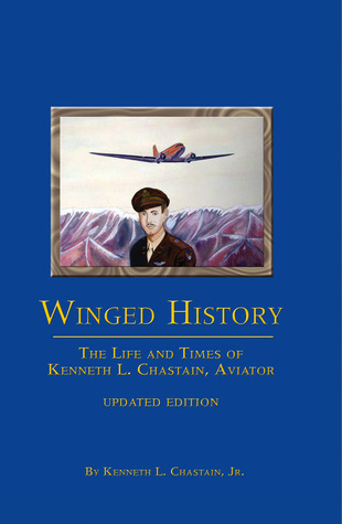 Winged History, The Life and Times of Kenneth L. Chastain, Aviator (Updated Edition)