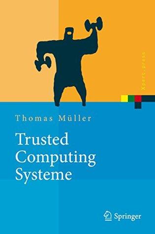 Trusted Computing Systeme: Konzepte und Anforderungen (Xpert.press)