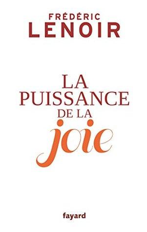 La Puissance de la Joie by Frédéric Lenoir