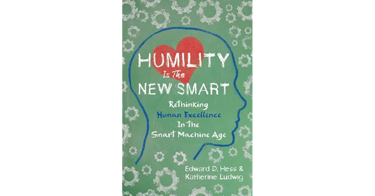 Humility is the New Smart: Rethinking Human Excellence in the Smart Machine Age  pdf
