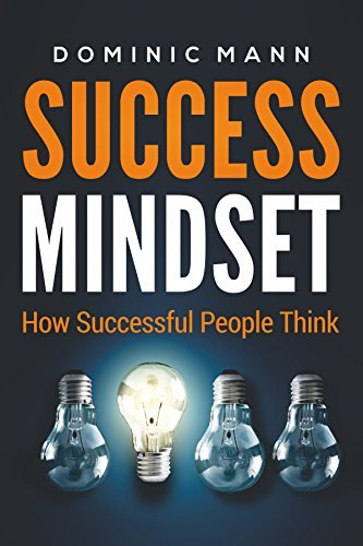 Success Mindset: How Successful People Think (How to Get Rich and Make Money by Using the Millionaire Mindset)