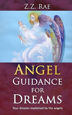 Angel Guidance For Dreams: Your Dreams Explained by the Angels